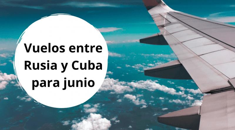 Estos son los vuelos entre Rusia y Cuba autorizados para junio
